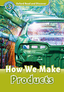 OXFORD READ AND DISCOVER 3.  HOW WE MAKE PRODUCTS