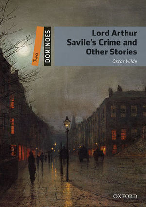 DOMINOES 2 LORD ARTHUR SAVILE´S CRIME AND OTHER STORIES