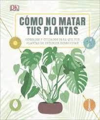 CÓMO NO MATAR TUS PLANTAS.  CONSEJOS Y CUIDADOS