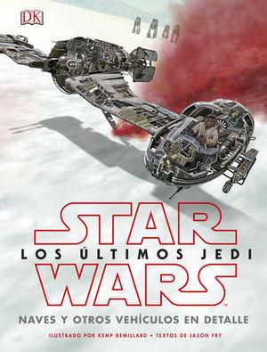 STAR WARS:  LOS ULTIMOS JEDI.  NAVES Y OTROS VEHICULOS EN DETALLE