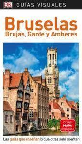 BRUSELAS ( BRUJAS, GANTE Y AMBERES ) GUIAS VISUALES ED. 2019