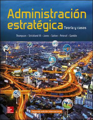 ADMINISTRACION ESTRATEGICA.  TEORIAS Y CASOS ED. 2018