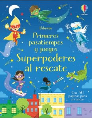 SUPERPODERES AL RESCATE.  PRIMEROS PASATIEMPOS Y JUEGOS