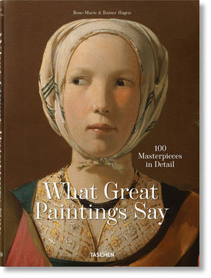 WHAT GREAT PAINTINGS SAY. 100 MASTERPIECES IN DETAIL.