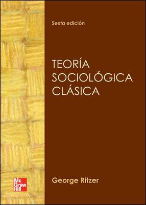 TEORIA SOCIOLOGICA CLASICA 6ª ED. 2011