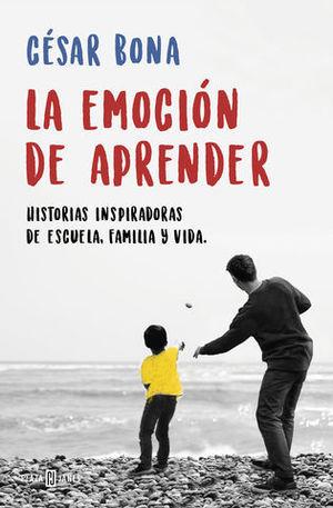 LA EMOCIÓN DE APRENDER HISTORIAS INSPIRADORAS DE ESCUELA, FAMILIA Y VI