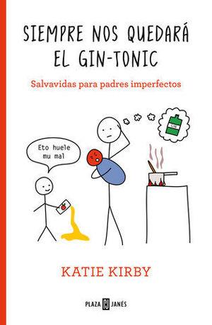 SIEMPRE NOS QUEDARÁ EL GIN-TONIC.  SALVAVIDAS PARA PADRES IMPERFECTOS