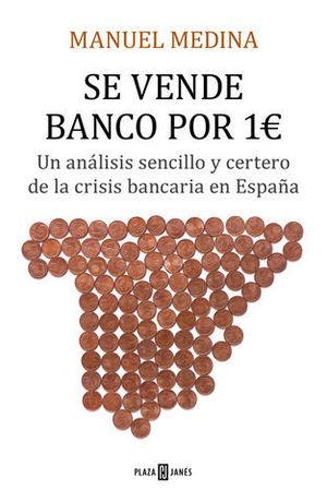 SE VENDE BANCO POR UN EURO UN ANÁLISIS SENCILLO Y CERTERO DE LA CRISIS