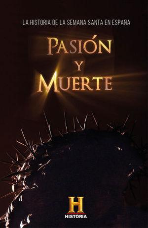 PASIÓN Y MUERTE LA HISTORIA DE LA SEMANA SANTA EN ESPAÑA