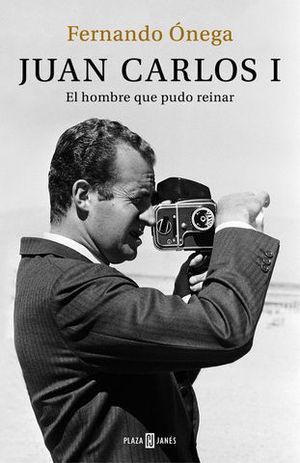 JUAN CARLOS I EL HOMBRE QUE PUDO REINAR