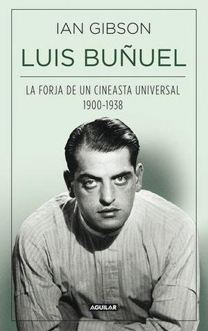 LUIS BUÑUEL LA FORJA DE UN CINEASTA UNIVERSAL 1900-1938