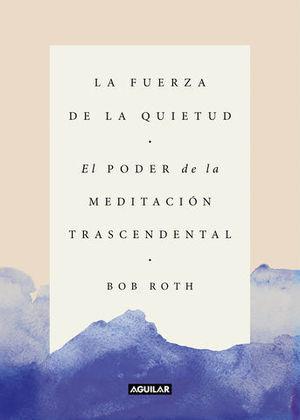LA FUERZA DE LA QUIETUD EL PODER DE LA MEDITACIÓN TRASCENDENTAL