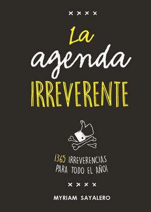 LA AGENDA IRREVERENTE  ¡365 IRREVERENCIAS PARA TODO EL AÑO!