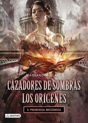 CAZADORES DE SOMBRAS LOS ORIGENES 3 PRINCESA MECANICA