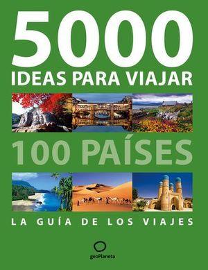 500 IDEAS PARA VIAJAR 100 PAISES LA GUIA DE LOS VIAJES