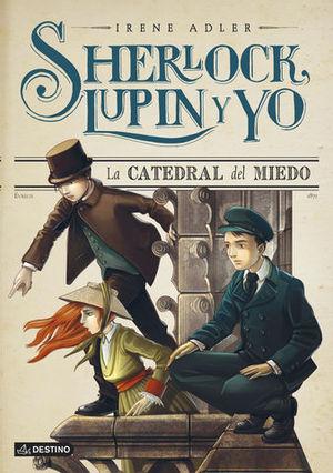 SHERLOCK, LUPIN Y YO LA CATEDRAL DEL MIEDO