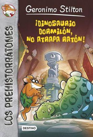 GERONIMO.DINOSAURIO DORMILON, NO ATRAPA RATON !