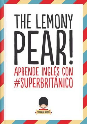 THE LEMONY PEAR ! APRENDE INGLES CON SUPERBRITANICO