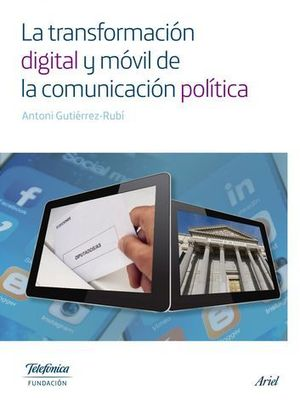 LA TRANSFORMACION DIGITAL Y MOVIL DE LA COMUNICACION POLITICA