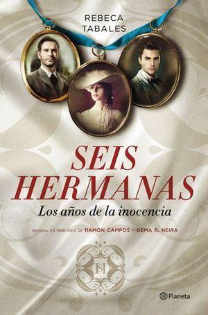 SEIS HERMANAS LOS AÑOS DE LA INOCENCIA