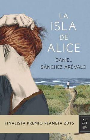 LA ISLA DE ALICE. FINALISTA PREMIO PLANETA 2015