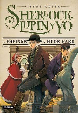 SHERLOCK LUPIN Y YO LA ESFINGE DE HYDE PARK