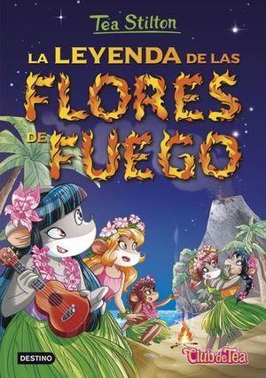 TEA STILTON LA LEYENDA DE LAS FLORES DE FUEGO