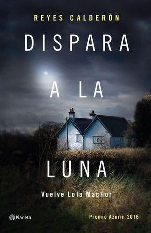 DISPARA A LA LUNA (PREMIO AZORIN 2016)