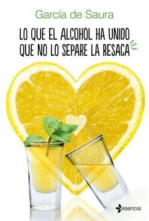 LO QUE EL ALCOHOL HA UNIDO QUE NO LO SEPARE LA RESACA