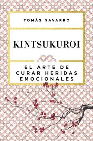 KINTSUKUROI EL ARTE DE CURAR HERIDAS EMOCIONALES