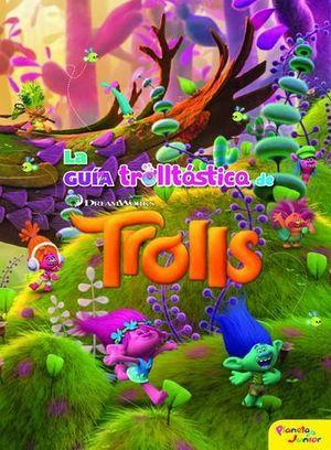 TROLLS.  LA GUIA TROLLTASTICA DE TROLLS