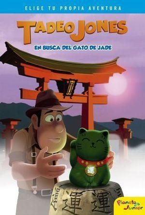 TADEO JONES EN BUSCA DEL GATO DE JADE. ELIGE TU AVENTURA