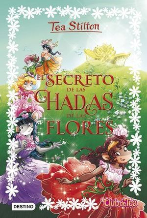 EL SECRETO DE LAS HADAS DE LAS FLORES 5 (TEA STILTON)