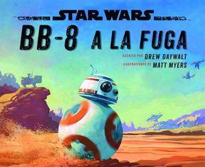 STAR WARS.  CUENTO.  BB-8 A LA FUGA