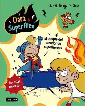 CLARA & SUPERALEX.  EL ATAQUE DEL CAZADOR DE SUPERHEROES
