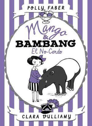 MANGO & BAMBANG.  EL NO - CERDO