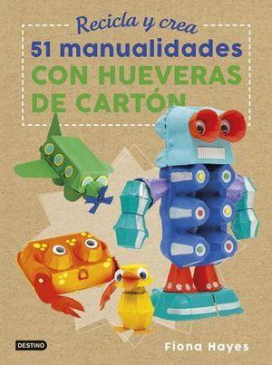 RECICLA Y CREA. 51 MANUALIDADES CON HUEVERAS DE CARTON