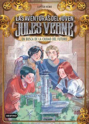 LAS AVENTURAS DEL JOVEN JULES VERNE.  EN BUSCA DE LA CIUDAD DEL FUTURO
