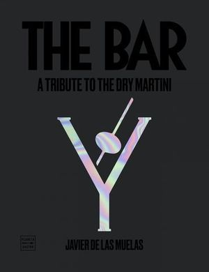THE BAR. A TRIBUTE TO THE DRY MARTINI