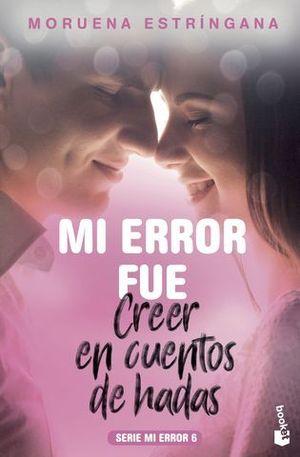 MI ERROR FUE.. CREER EN CUENTOS DE HADAS