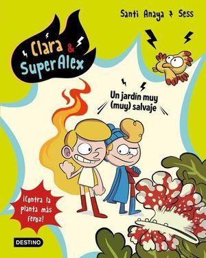 CLARA & SUPERALEX.  UN JARDIN MUY ( MUY ) SALVAJE