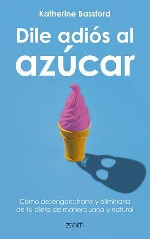 DILE ADIOS AL AZUCAR