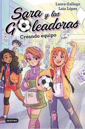 SARA Y LAS GOLEADORAS.  CREANDO EQUIPO