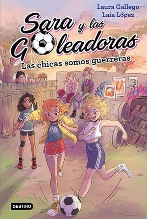 SARA Y LAS GOLEADORAS.  LAS CHICAS SOMOS GUERRERAS