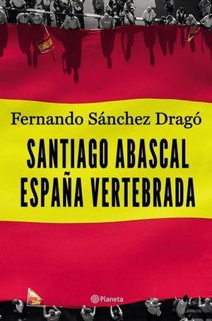SANTIAGO ABASCAL.  LA ESPAÑA VERTEBRADA