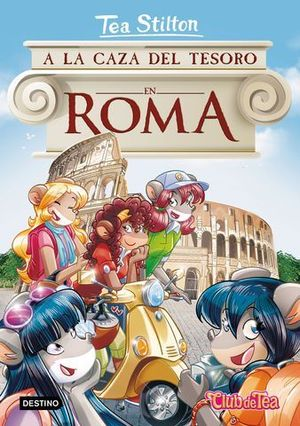 TEA STILTON.  A LA CAZA DEL TESORO EN ROMA