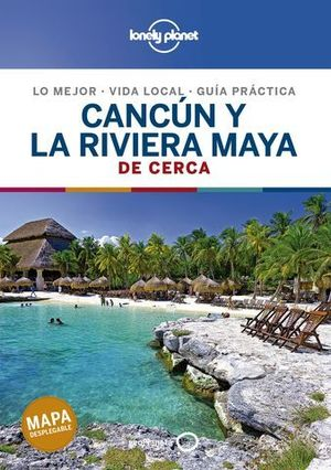 CANCUN Y LA RIVIERA MAYA DE CERCA LONELY PLANET ED. 2020