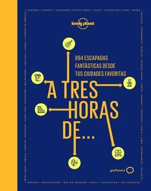 A TRES HORAS DE.... 894 ESCAPADAS FANTÁSTICAS DESDE TUS CIUDADES FAVOR