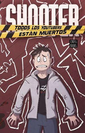 SHOOTER.  TODOS LOS YOUTUBERS ESTAN MUERTOS