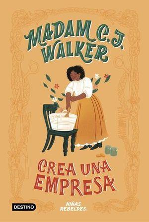 VIDAS DE NIÑAS REBELDES.  MADAM C.J. WALKER CREA UNA EMPRESA